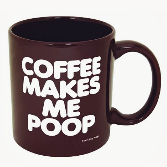 Funny Coffee Mug - Coffee Makes Me Poop - Funny Mug